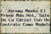 <b>Jeremy Meeks</b> El Preso Más Hot, Sale De La Cárcel Con Un Contrato Como Modelo