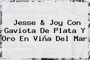 <b>Jesse</b> &amp; <b>Joy</b> Con Gaviota De Plata Y Oro En Viña Del Mar