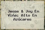 <b>Jesse</b> &amp; <b>Joy</b> En Viña: Alto En Azúcares