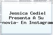 Jessica Cediel Presenta A Su ?novia? En Instagram
