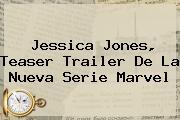 <b>Jessica Jones</b>, Teaser Trailer De La Nueva Serie Marvel