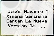 Jesús Navarro Y Ximena Sariñana Cantan La Nueva Versión De ...