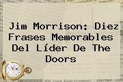 <b>Jim Morrison</b>: Diez Frases Memorables Del Líder De The Doors
