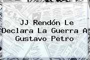 <b>JJ Rendón</b> Le Declara La Guerra A Gustavo Petro