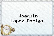 <b>Joaquin Lopez</b>-<b>Doriga</b>