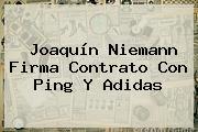 Joaquín Niemann Firma Contrato Con Ping Y <b>Adidas</b>