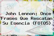 <b>John Lennon</b>: Once Frases Que Rescatan Su Esencia (FOTOS)