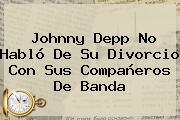 <b>Johnny Depp</b> No Habló De Su Divorcio Con Sus Compañeros De Banda
