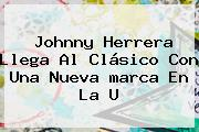 Johnny Herrera Llega Al Clásico Con Una Nueva <b>marca</b> En La U