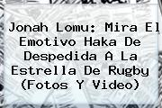 <b>Jonah Lomu</b>: Mira El Emotivo Haka De Despedida A La Estrella De Rugby (Fotos Y Video)