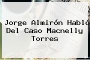 Jorge Almirón Habló Del Caso <b>Macnelly Torres</b>