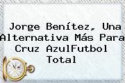 <b>Jorge Benítez</b>, Una Alternativa Más Para Cruz AzulFutbol Total