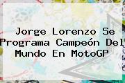 Jorge Lorenzo Se Programa Campeón Del Mundo En <b>MotoGP</b>