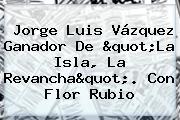 """Jorge Luis Vázquez Ganador De """"<b>La Isla</b>, La Revancha"""". Con Flor Rubio"""