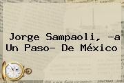 <b>Jorge Sampaoli</b>, ?a Un Paso? De México