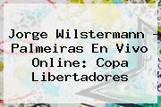 Jorge Wilstermann - Palmeiras En Vivo Online: Copa <b>Libertadores</b>