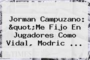 """Jorman Campuzano: """"Me Fijo En Jugadores Como Vidal, Modric ..."""
