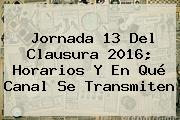 <b>Jornada 13</b> Del Clausura <b>2016</b>; Horarios Y En Qué Canal Se Transmiten