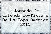 Jornada 2: <b>calendario</b>-fixture De La <b>Copa América 2015</b>