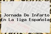 Jornada De Infarto En La <b>liga Española</b>