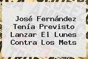 <b>José Fernández</b> Tenía Previsto Lanzar El Lunes Contra Los Mets