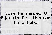 <b>Jose Fernandez</b> Un Ejemplo De Libertad Para Cuba