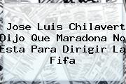 Jose Luis Chilavert Dijo Que Maradona No Esta Para Dirigir La <b>Fifa</b>