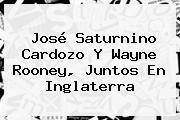 José Saturnino Cardozo Y Wayne Rooney, Juntos En Inglaterra