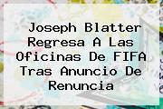 <b>Joseph Blatter</b> Regresa A Las Oficinas De FIFA Tras Anuncio De Renuncia