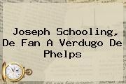 <b>Joseph Schooling</b>, De Fan A Verdugo De Phelps