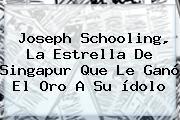 <b>Joseph Schooling</b>, La Estrella De Singapur Que Le Ganó El Oro A Su ídolo