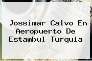 <b>Jossimar Calvo</b> En Aeropuerto De Estambul Turquia