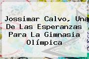 <b>Jossimar Calvo</b>, Una De Las Esperanzas Para La Gimnasia Olímpica