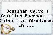 <b>Jossimar Calvo</b> Y Catalina Escobar, A Salvo Tras Atentados En ...