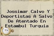 <b>Jossimar Calvo</b> Y Deportistas A Salvo De Atentado En Estambul Turquia