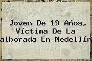 Joven De 19 Años, Víctima De La <b>alborada</b> En Medellín