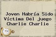 Joven Habría Sido Víctima Del <b>juego Charlie Charlie</b>