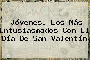 Jóvenes, Los Más Entusiasmados Con El <b>Día De San Valentín</b>