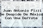<b>Juan Antonio Pizzi</b> Se Despide De México Con Una Derrota