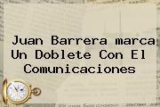 Juan Barrera <b>marca</b> Un Doblete Con El Comunicaciones