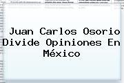 <b>Juan Carlos Osorio</b> Divide Opiniones En México
