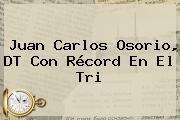 Juan Carlos Osorio, DT Con Récord En El Tri