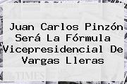 <b>Juan Carlos Pinzón</b> Será La Fórmula Vicepresidencial De Vargas Lleras