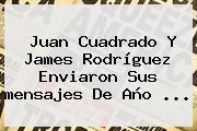 Juan Cuadrado Y James Rodríguez Enviaron Sus <b>mensajes De Año</b> ...