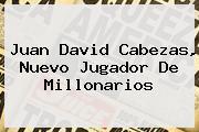 Juan David Cabezas, Nuevo Jugador De <b>Millonarios</b>