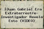 ¿<b>Juan Gabriel</b> Era Extraterrestre? Investigador Revela Esto (VIDEO)