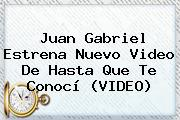 <b>Juan Gabriel</b> Estrena Nuevo Video De Hasta Que Te Conocí (VIDEO)