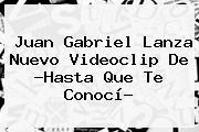 <b>Juan Gabriel</b> Lanza Nuevo Videoclip De ?Hasta Que Te Conocí?