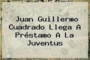 <b>Juan Guillermo Cuadrado</b> Llega A Préstamo A La Juventus