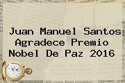 <b>Juan Manuel Santos</b> Agradece Premio Nobel De Paz 2016